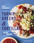 Turnip Greens & Tortillas: A Mexican Chef Spices Up the Southern Kitchen Cover Image