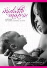 The Midwife Matrix: Reclaiming Our Bodies, Our Births, Our Lives Cover Image