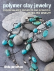 Polymer Clay Jewelry: 35 step-by-step projects for beautiful beads and jewelry Cover Image
