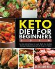 Keto Diet for Beginners 2018: Low Carb, High-Fat Recipes for Losing Weight, Heal Your Body and Regain Confidence (Lose Up to 20 Pounds in 3 Weeks) Cover Image