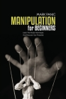 Manipulation For Beginners: Learn The Simple Techniques And Discover Your Potential Cover Image