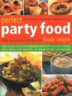 Perfect Party Food Made Simple: Over 120 Step-By-Step Recipes: How to Plan the Best Celebration Ever with Fantastic Snacks, Party Dishes and Desserts, Cover Image