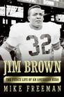 Jim Brown: The Fierce Life of an American Hero Cover Image