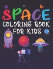 Space Coloring Book for Kids: Space Coloring and Activity Book for Kids, Rocket Coloring Book, Coloring Book for Kids, Amazing Outer Space Coloring Cover Image