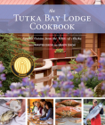 The Tutka Bay Lodge Cookbook: Coastal Cuisine from the Wilds of Alaska Cover Image