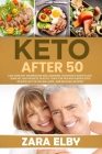 Keto After 50: Low Carb Diet Information and Cookbook to Enhance Weight Loss, Burn Fat, and Promote Healthy Living For Men and Women Cover Image