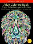 Adult Coloring Book: Stress Relieving Designs Animals, Mandalas, Flowers, Paisley Patterns And So Much More: Over 100 unique images Cover Image
