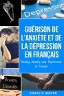 Guérison de l'anxiété et de la dépression En Français/ Healing Anxiety and Depression In French Cover Image