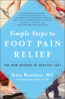 Simple Steps to Foot Pain Relief: The New Science of Healthy Feet Cover Image