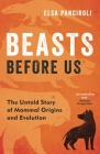 Beasts Before Us: The Untold Story of Mammal Origins and Evolution Cover Image