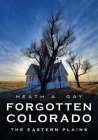 Forgotten Colorado: The Eastern Plains (America Through Time) Cover Image