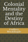 Colonial Mentality and the Destiny of Africa Cover Image