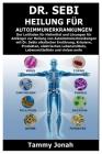 Dr. Sebi Heilung für Autoimmunerkrankungen: Der Leitfaden für Heilmittel und Lösungen für Anfänger zur Heilung von Autoimmunerkrankungen mit Dr. Sebis Cover Image