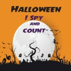 Halloween I spy and count: A Spooky Puzzle game Book with Picture Riddles for Kids Ages 2-6. Search, Find and Count, For Little Kids, Preschooler Cover Image
