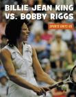 Billie Jean King vs. Bobby Riggs (21st Century Skills Library: Sports Unite Us) Cover Image