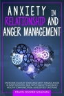 Anxiety in Relationship and Anger Management: Overcome Jealousy, Fears, Insecurity. Manage Anger in Every Situation, Deal with Conflicts and Build Hea Cover Image