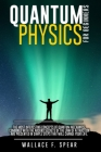 Quantum Physics for Beginners: The Most Interesting Concepts of Quantum Mechanics, Combined with the Absurd Secrets of the Law of Attraction Are Pres Cover Image