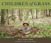 Children Of Grass: A Portrait Of American Poetry Cover Image