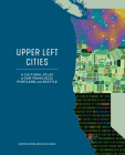 Upper Left Cities: A Cultural Atlas of San Francisco, Portland, and Seattle Cover Image