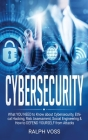 Cybersecurity: What YOU Need to Know about Cybersecurity, Ethical Hacking, Risk Assessment, Social Engineering & How to DEFEND YOURSE Cover Image
