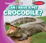 Can I Have a Pet Crocodile? Cover Image