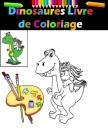 Dinosaures Livre de Coloriage: 39 Dessins Réalistes de grand Dinosaures, Bébés Dinosaures pour Enfants.Coloriage Enfant Dinosaure Cover Image