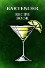 Bartender Recipe Book: Amazing Bartender Book Of Drinks, Perfect To Record Your Cocktail Recipes with Ingredients, Cocktail Recipes Notebook! Cover Image