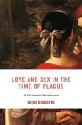 Love and Sex in the Time of Plague: A Decameron Renaissance (I Tatti Studies in Italian Renaissance History #28) Cover Image