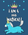 I Am 4 And Magical: Sketchbook and Notebook for Kids, Writing and Drawing Sketch Book, Personalized Birthday Gift for 4 Year Old Girls, Ma Cover Image