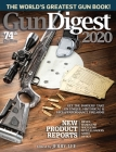 Gun Digest 2020, 74th Edition: The World's Greatest Gun Book! Cover Image