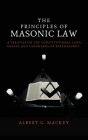 The Principles of Masonic Law: A Treatise on the Constitutional Laws, Usages and Landmarks of Freemasonry Cover Image