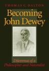 Becoming John Dewey: Dilemmas of a Philosopher and Naturalist Cover Image