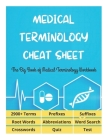 MEDICAL TERMINOLOGY CHEAT SHEET - The Big Book of Medical Terminology Workbook - 2900+ Terms, Prefixes, Suffixes, Root Words, Abbreviations, Word Sear Cover Image