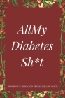 All My Diabetes Sh*t Blood Sugar Blood Pressure Log Book: V.3 Floral Glucose Tracking Log Book 54 Weeks with Monthly Review Monitor Your Health (1 Yea Cover Image