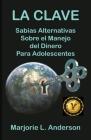 La Clave, Sabias Alternativas Sobre el Manejo Del Dinero Para Adolescentes Cover Image