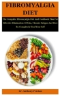 Fibromyalgia Diet: The Complete Fibromyalgia Diet And Cookbook Plan For Effective Elimination Of Pain, Chronic Fatigue And How Ro Complet Cover Image