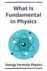 What Is Fundamental In Physics: Energy Formula Physics: Fundamental Physics Cover Image