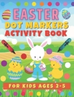 Easter Dot Markers Activity Book for Kids Ages 2-5: Art Paint Daubers for Toddlers and Kindergarten. - Creative Activities for Girls and Boys - Easy G Cover Image