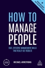 How to Manage People: Fast, Effective Management Skills That Really Get Results (Creating Success #148) Cover Image