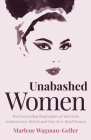 Unabashed Women: The Fascinating Biographies of Bad Girls, Seductresses, Rebels and One-Of-A-Kind Women Cover Image