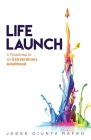 Life Launch: A Roadmap to an Extraordinary Adulthood Cover Image