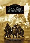 Cape Cod Firefighting (Images of America (Arcadia Publishing)) Cover Image