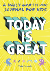 Today Is Great!: A Daily Gratitude Journal for Kids Cover Image