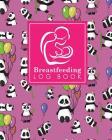 Breastfeeding Log Book: Baby Feeding And Diaper Log, Breastfeeding Book, Baby Feeding Notebook, Breastfeeding Log, Cute Panda Cover Cover Image