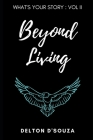 What's Your Story?: Volume II - Beyond Living Cover Image