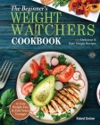 The Beginner's Weight Watchers Cookbook: 100 Delicious & Easy Simple Recipes to Lose Weight Fast and Feel Years Younger Cover Image