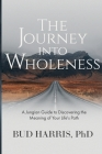 The Journey into Wholeness: A Jungian Guide to Discovering the Meaning of Your Life's Path Cover Image