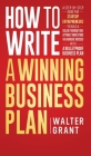 How to Write a Winning Business Plan: A Step-by-Step Guide for Startup Entrepreneurs to Build a Solid Foundation, Attract Investors and Achieve Succes Cover Image