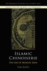 Islamic Chinoiserie: The Art of Mongol Iran (Edinburgh Studies in Islamic Art) Cover Image
