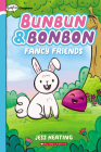 Fancy Friends: A Graphix Chapters Book (Bunbun & Bonbon #1) Cover Image